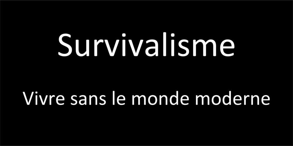 Survivalisme – Vivre sans le monde moderne